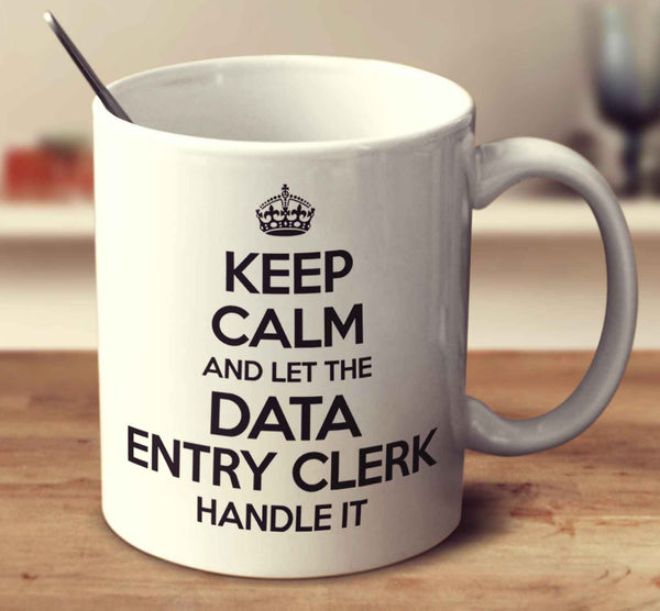 Keep Calm And Let The Data Entry Clerk Handle It