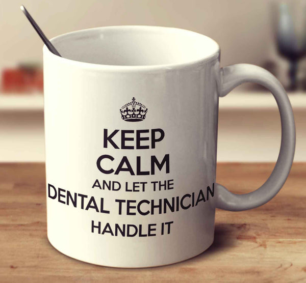 Keep Calm And Let The Dental Technician Handle It