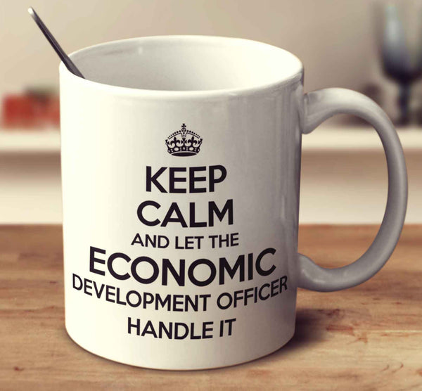 Keep Calm And Let The Economic Development Officer Handle It