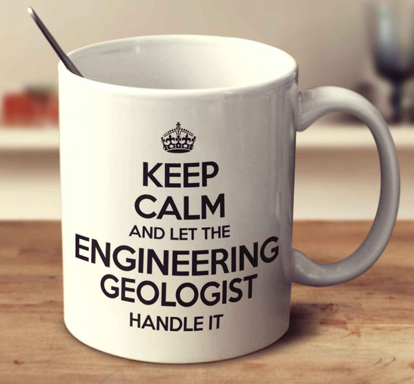 Keep Calm And Let The Engineering Geologist Handle It