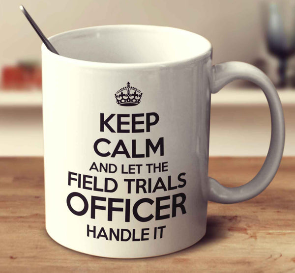 Keep Calm And Let The Field Trials Officer Handle It