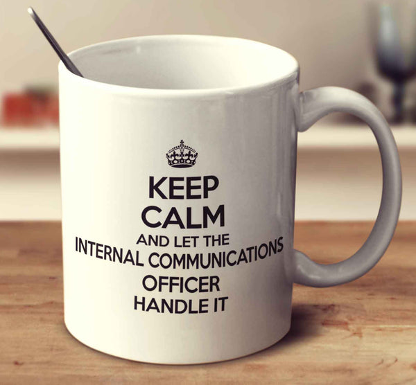 Keep Calm And Let The Internal Communications Officer Handle It
