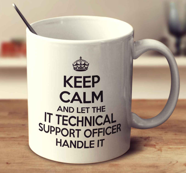 Keep Calm And Let The It Technical Support Officer Handle It