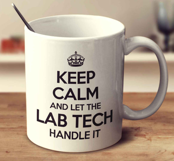 Keep Calm And Let The Lab Tech Handle It