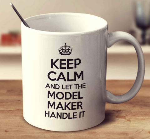 Keep Calm And Let The Model Maker Handle It