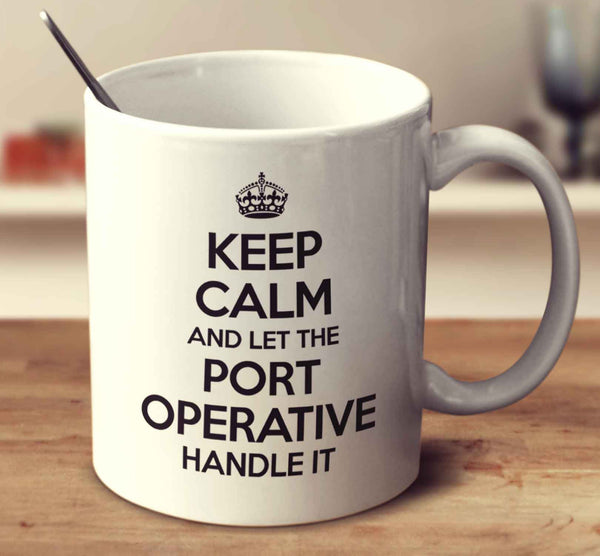 Keep Calm And Let The Port Operative Handle It