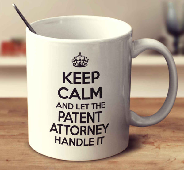 Keep Calm And Let The Patent Attorney Handle It