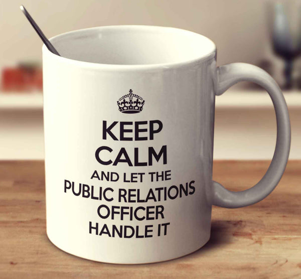 Keep Calm And Let The Public Relations Officer Handle It