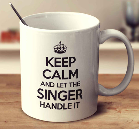 Keep Calm And Let The Singer Handle It