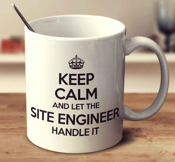 Keep Calm And Let The Site Engineer Handle It