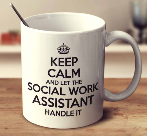 Keep Calm And Let The Social Work Assistant Handle It