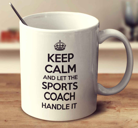 Keep Calm And Let The Sports Coach Handle It