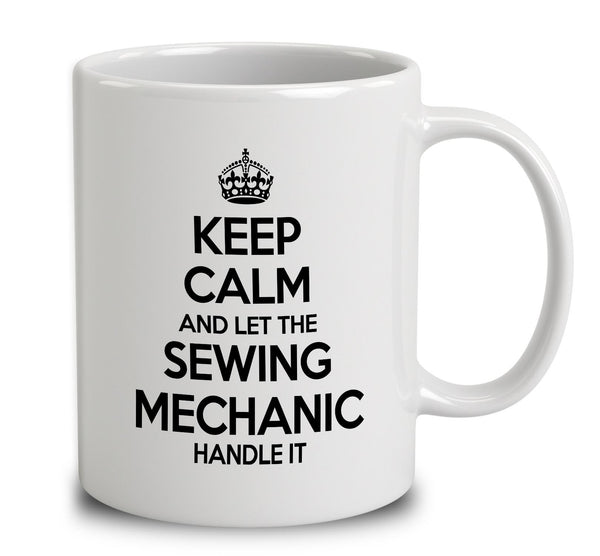 Keep Calm And Let The Sewing Machinist Handle It