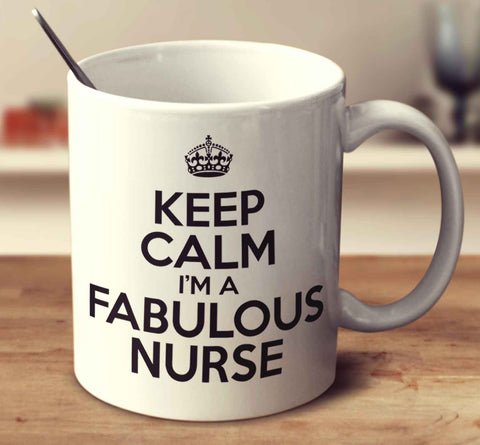 Keep Calm I'm A Fabulous Nurse