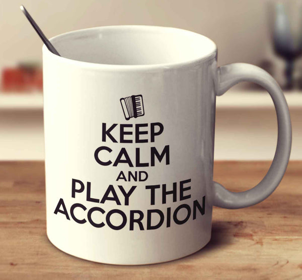 Keep Calm And Play The Accordion