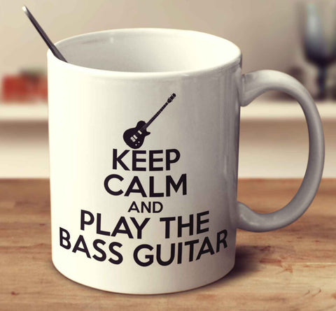 Keep Calm And Play The Bass Guitar