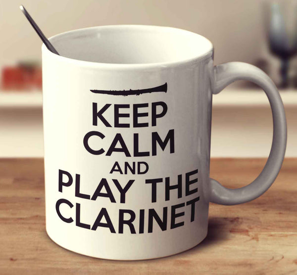 Keep Calm And Play The Clarinet