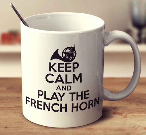 Keep Calm And Play The French Horn