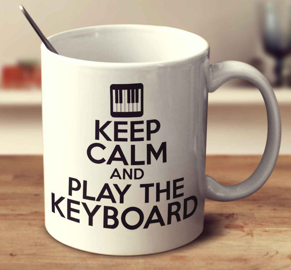 Keep Calm And Play The Keyboard