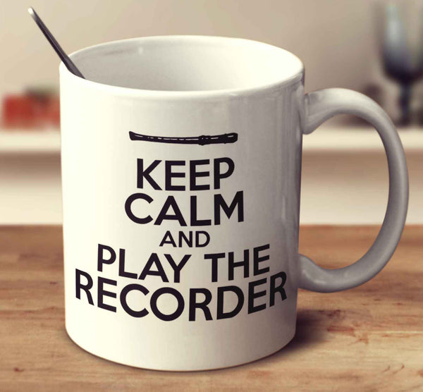 Keep Calm And Play The Recorder
