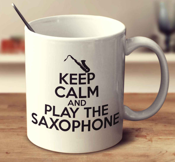 Keep Calm And Play The Saxophone