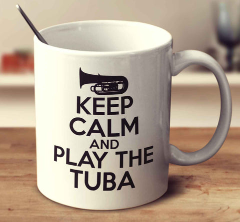 Keep Calm And Play The Tuba
