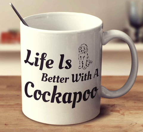Life Is Better With A Cockapoo