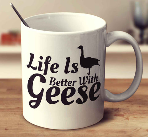 Life Is Better With Geese