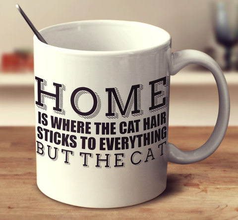 Home Is Where The Cat Hair Sticks To Everything But The Cat