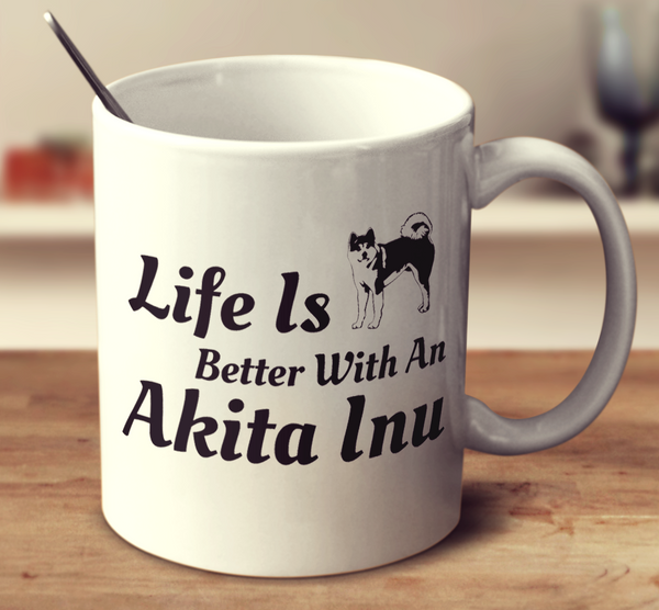 Life Is Better With An Akita Inu