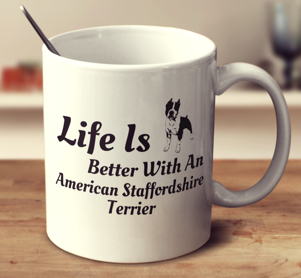 Life Is Better With An American Staffordshire Terrier