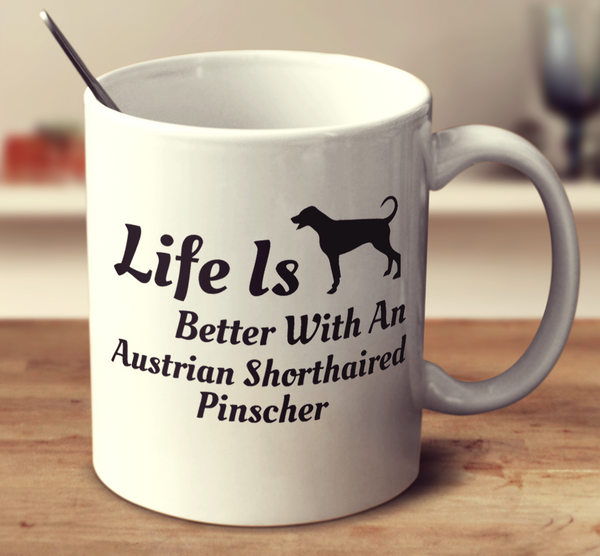 Life Is Better With An Austrian Shorthaired Pinscher