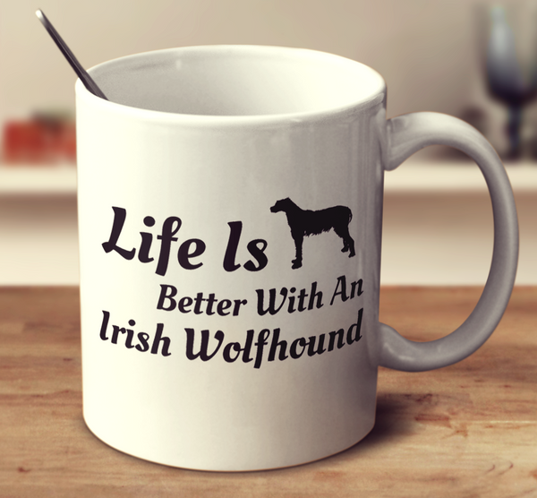 Life Is Better With An Irish Wolfhound