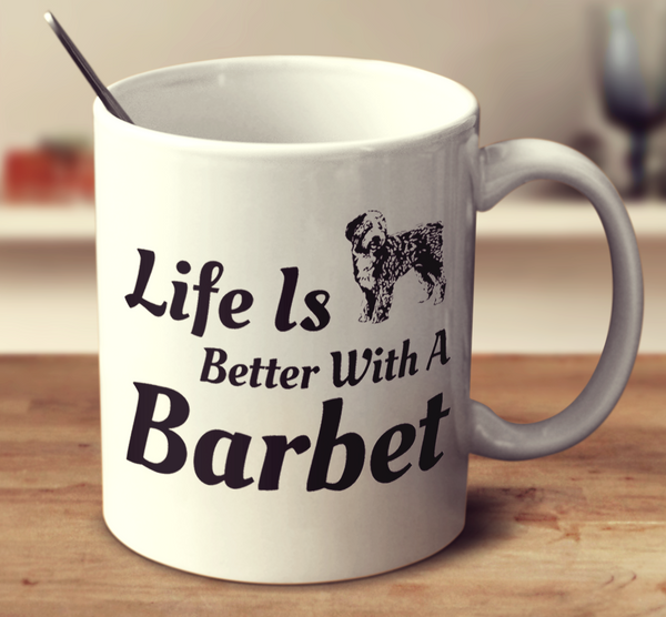 Life Is Better With A Barbet