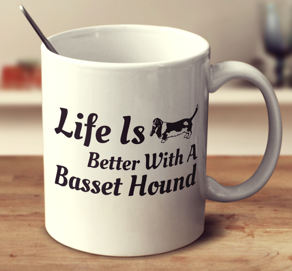 Life Is Better With A Basset Hound