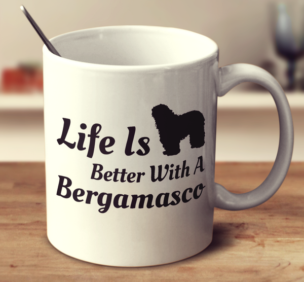 Life Is Better With A Bergamasco