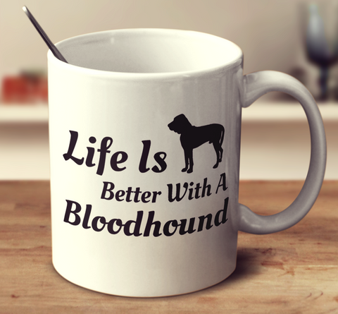 Life Is Better With A Bloodhound