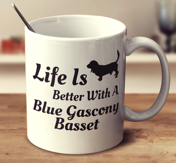Life Is Better With A Blue Gascony Basset