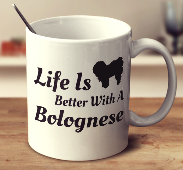 Life Is Better With A Bolognese
