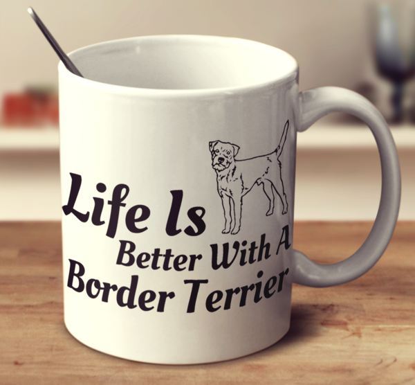 Life Is Better With A Border Terrier
