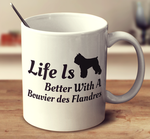 Life Is Better With A Bouvier Des Flandres