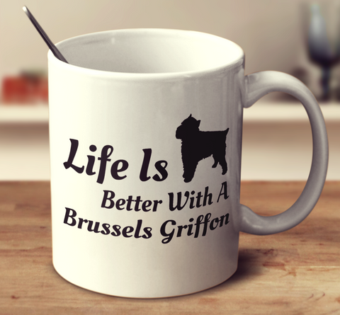 Life Is Better With A Brussels Griffon