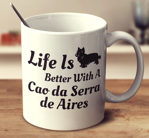 Life Is Better With A Cao Da Serra De Aires