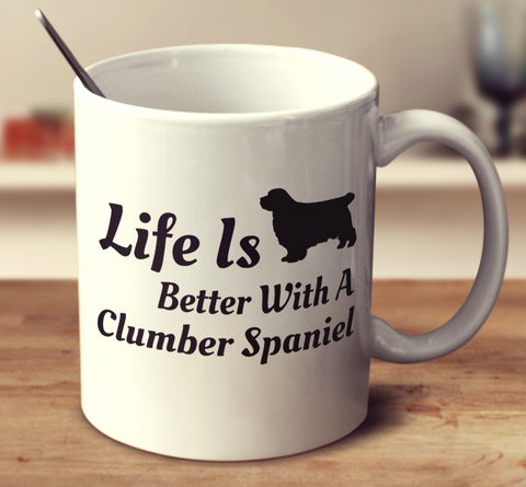 Life Is Better With A Clumber Spaniel