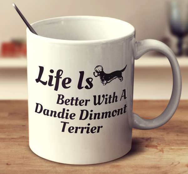 Life Is Better With A Dandie Dinmont Terrier