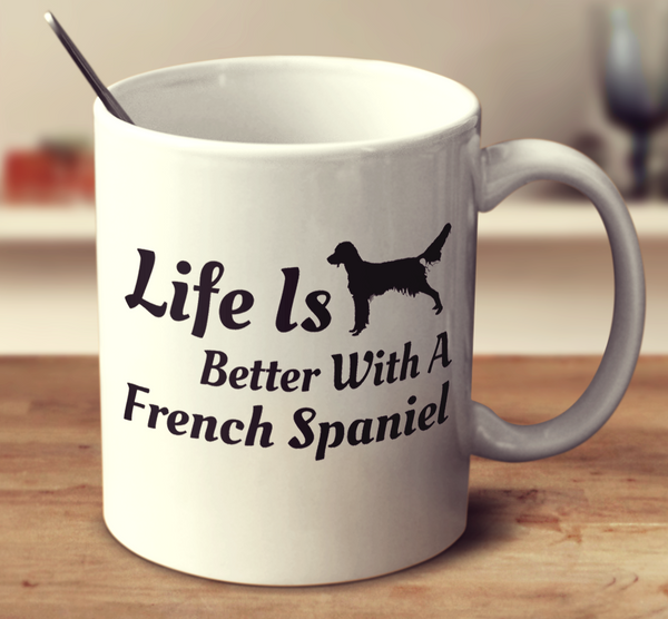 Life Is Better With A French Spaniel