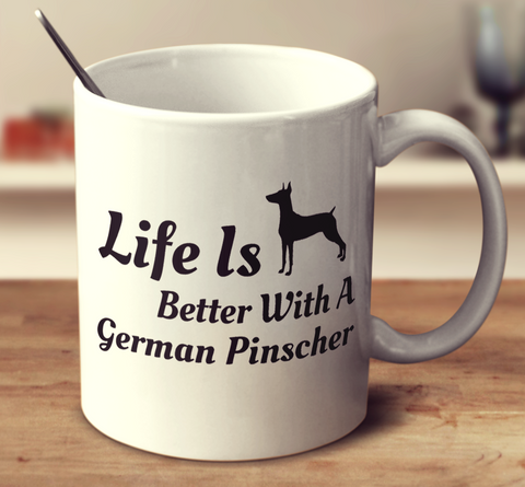Life Is Better With A German Pinscher