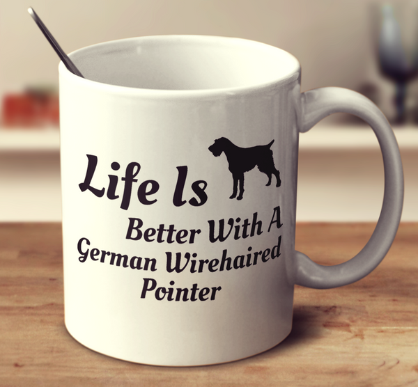 Life Is Better With A German Wirehaired Pointer