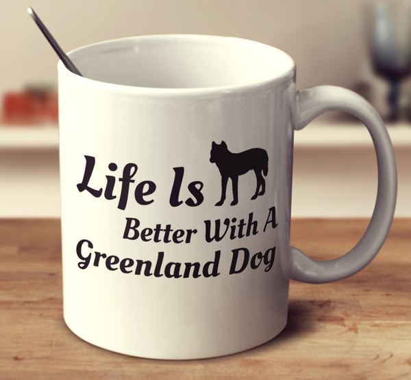 Life Is Better With A Greenland Dog