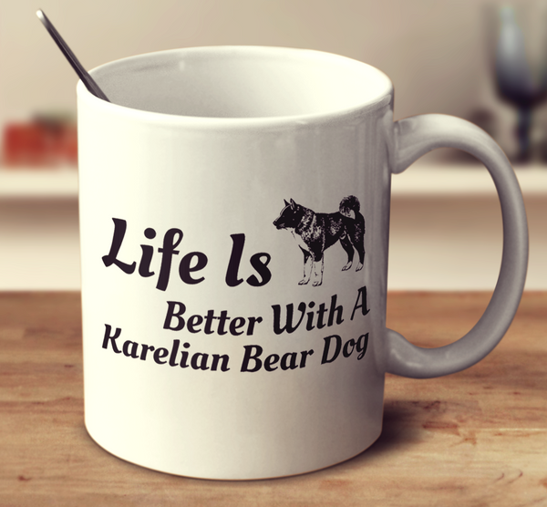 Life Is Better With A Karelian Bear Dog